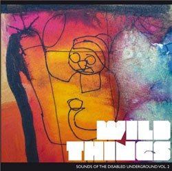 Review: Wild Things - Sounds of the Disabled Underground Vol 2