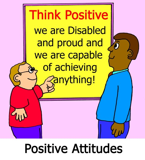Two young disabled people are looking at a notice pinned to the wall alongside of them. The notice says 'Think Positive: we are disabled and proud and we are capable of achieving anything!' The caption under the image says 'Positive Attitudes'.